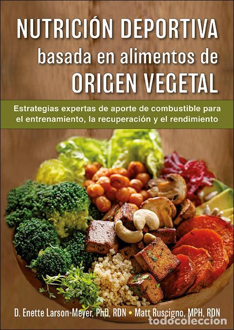 NUTRICIÓN DEPORTIVA BASADA EN ALIMENTOS DE ORIGEN VEGETAL - ENETTE LARSON-MEYE/MATT RUSCIGNO (Libros Nuevos - Ciencias, Manuales y Oficios - Medicina, Farmacia y Salud)