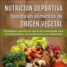 Libros: NUTRICIÓN DEPORTIVA BASADA EN ALIMENTOS DE ORIGEN VEGETAL - ENETTE LARSON-MEYE/MATT RUSCIGNO. Lote 239497445
