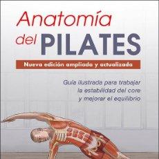 Libros: ANATOMÍA DEL PILATES - KAREN CLIPPINGER/RAEL ISACOWITZ NUEVA EDICIÓN AMPLIADA Y ACTUALIZADA. Lote 40706271