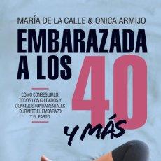 Libros: EMBARAZADA A LOS 40 Y MÁS. MARÍA DE LA CALLE FERNÁNDEZ MIRANDA; ONICA ARMIJO SUÁREZ. Lote 249032205