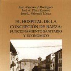 Livros: EL HOSPITAL DE LA CONCEPCIÓN DE BAEZA Y SUS SERVICIOS FARMACÉUTICOS: FUNCIONAMIENTO SANITARIO Y ECON. Lote 252993285