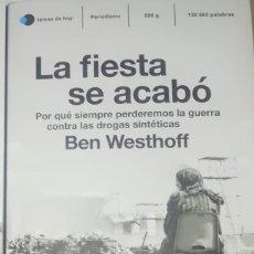 Libros: LA FIESTA SE ACABÓ POR QUÉ SIEMPRE PERDEREMOS LA GUERRA CONTRA LAS DROGAS SINTÉTICAS BEN WESTHOFF. Lote 261875720
