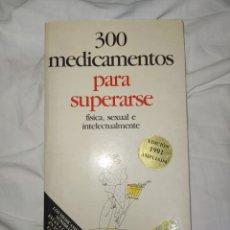 Libros: 300 MEDICAMENTOS PARA SUPERARSE--FISICA-SEXUAL E INTELECTUALMENTE--AÑO 1991-- YA NO ESTÁN TODOS#####. Lote 268253259