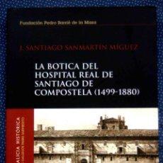 Libros: LA BOTICA DEL HOSPITAL REAL DE SANTIAGO DE COMPOSTELA (1499-1880).. Lote 268993984