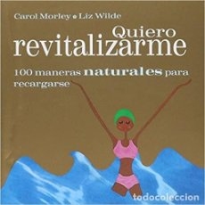 Libros: QUIERO REVITALIZARME: 100 MANERAS NATURALES PARA RECARGARSE LIZ WILDE , CAROL MORLEY. Lote 269703803