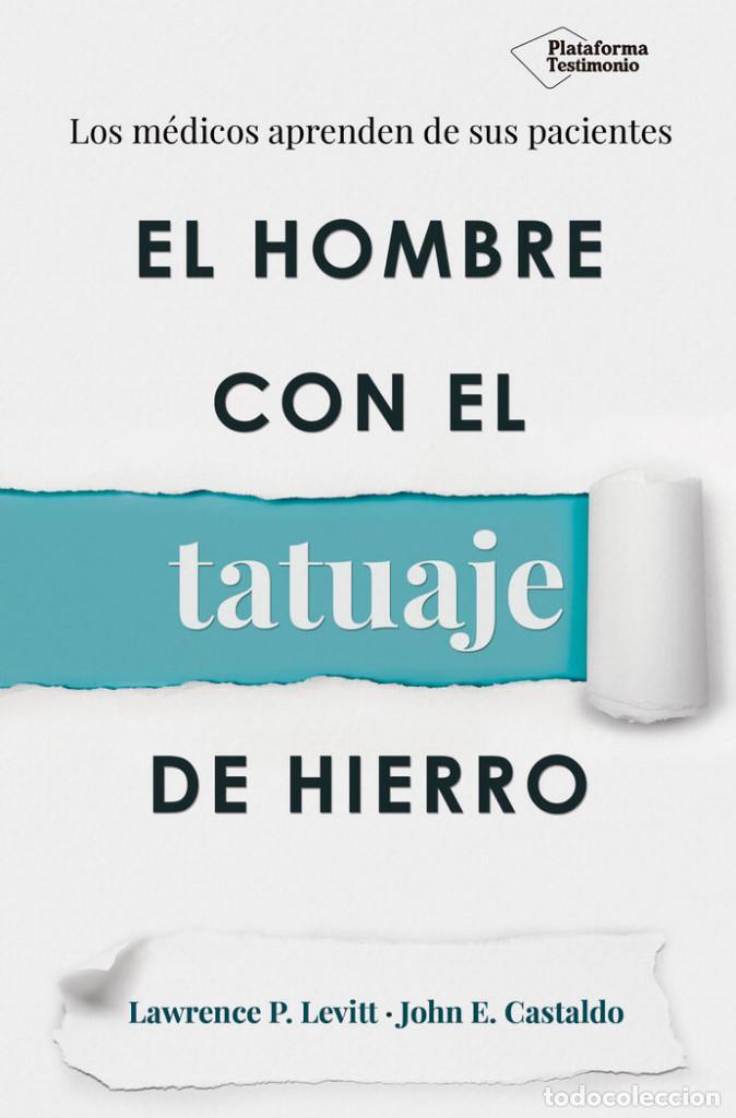 SALUD. EL HOMBRE CON EL TATUAJE DE HIERRO - JOHN E. CASTALDO/LAWRENCE P. LEVITT (Libros Nuevos - Ciencias, Manuales y Oficios - Medicina, Farmacia y Salud)