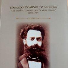 Libros: EDUARDO DOMINGUEZ AFONSO. UN MÉDICO ARONERO EN LA VIDA INSULAR. (1840 - 1923). Lote 294942448