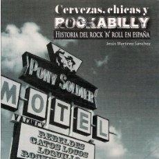 Libros: JESÚS MARTÍNEZ SÁNCHEZ : CERVEZAS, CHICAS Y ROCKABILLY (HISTORIA DEL ROCK'N'ROLL EN ESPAÑA). Lote 37548414
