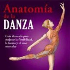 Libros: BAILE. BALLET. ANATOMÍA DE LA DANZA - JACQUI GREENE HAAS. Lote 40746151