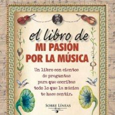 Libros: EL LIBRO DE MI PASIÓN POR LA MÚSICA - MAENA GARCÍA ESTRADA (CARTONÉ). Lote 45525728