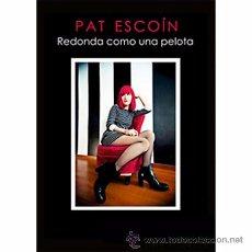 Libros: PAT ESCOÍN REDONDA COMO UNA PELOTA - LOS ROMEOS - LULA Y LOS AMANTES. Lote 54673749