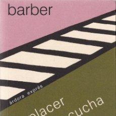 Libros: LLORENÇ BARBER Y CHEMA FRANCISCO : EL PLACER DE LA ESCUCHA. (ÁRDORA EDS, COL. ÁRDORA EXPRÉS, 2003) 2. Lote 56936245