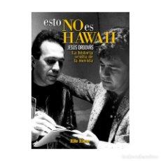 Libros: ESTO NO ES HAWAII. LA HISTORIA OCULTA DE LA MOVIDA, DE JESÚS ORDOVÁS. Lote 143360421