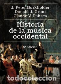HISTORIA DE LA MÚSICA OCCIDENTAL - J. PETER BURKHOLDER/DONALD JAY GROUT/CLAUDE V. PALISCA (Libros Nuevos - Bellas Artes, ocio y coleccionismo - Música)