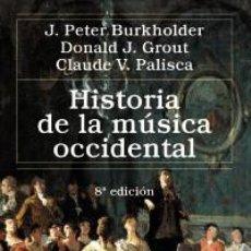 Libros: HISTORIA DE LA MÚSICA OCCIDENTAL - J. PETER BURKHOLDER/DONALD JAY GROUT/CLAUDE V. PALISCA. Lote 71142173