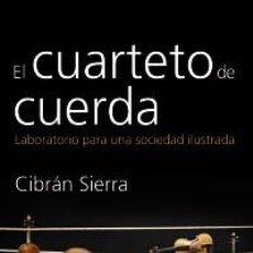 Libros: MÚSICA. EL CUARTETO DE CUERDA. LABORATORIO PARA UNA SOCIEDAD ILUSTRADA - CIBRÁN SIERRA. Lote 71142849