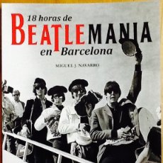 Libros: THE BEATLES _18 HORAS DE BEATLEMANIA EN BARCELONA. MIGUEL J. NAVARRO. BILINGÜE CASTELLANO/ ENGLISH. Lote 109740623