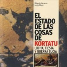 Libros: EL ESTADO DE LAS COSAS DE KORTATU - HERREROS, ROBERTO / LOPEZ, ISIDRO. Lote 112229375