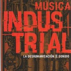 Libros: FERNANDO O. PAÍNO : MÚSICA INDUSTRIAL. LA DESHUMANIZACIÓN DEL SONIDO. (ED. MILENIO, 2017). Lote 113855555