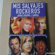 Libros: MIS SALVAJES ROCKEROS JORDI SIERRA Y FABRA. Lote 143419670