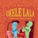 Libros: UKELE LALA: APRENDE A TOCAR EL UKELE EN FAMILIA (2018) - SALVA REY - ISBN: 9788494786969. Lote 148507982