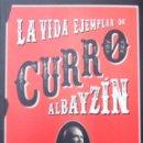 Libros: LA VIDA EJEMPLAR DE CURRO ALBAYZÍN (EDICIÓN 2017) DE PACO ESPÍNOLA. EDITORIAL ALLANAMIENTO DE MIRADA. Lote 159307170