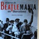 Libros: THE BEATLES - LIBRO - 18 HORAS DE BEATLEMANIA EN BARCELONA CON PUNTO DE LIBRO GRATUITO. Lote 160628954