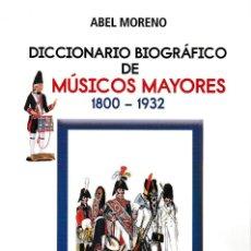 Libros: DICCIONARIO BIOGRÁFICO DE MÚSICOS MAYORES 1800-1932 (ABEL MORENO) F.U.E. 2019. Lote 161175450