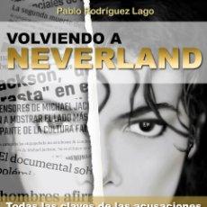 Libros: VOLVIENDO A NEVERLAND: TODAS LAS CLAVES DE LAS ACUSACIONES HACIA MICHAEL JACKSON. Lote 189250346