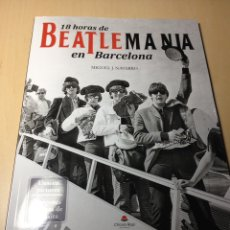 Libros: THE BEATLES - 18 HORAS DE BEATLEMANIA EN BARCELONA CON ENTRADA DE CONCIERTO INCLUÍDA. Lote 175626489