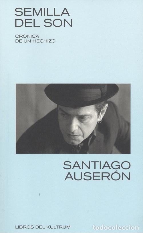SEMILLA DEL SON: CRÓNICA DE UN HECHIZO. SANTIAGO AUSERÓN. (Libros Nuevos - Bellas Artes, ocio y coleccionismo - Música)
