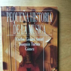 Libros: PEQUEÑA HISTORIA DE LA MÚSICA. CARLOS GÓMEZ AMAT. JOAQUÍN TURINA GÓMEZ. ALIANZA CIEN Nº 81. Lote 202250428
