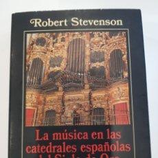 Libros: LA MÚSICA EN LAS CATEDRALES ESPAÑOLAS DEL SIGLO DE ORO , ROBERT STEVENSON, ALIANZA MUSICA. Lote 207224440