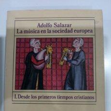 Libros: LA MÚSICA EN LA SOCIEDAD EUROPEA , I.DESDE LOS PRIMEROS TIEMPOS CRISTIANOS , ADOLFO SALAZAR. Lote 207239561