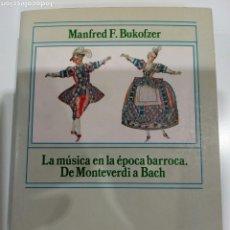 Libros: LA MÚSICA EN LA ÉPOCA BARROCA. DE MONTEVERDI A BACH , MANTENER F. BUKOFZER, ALIANZA MUSICA. Lote 207239748