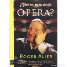 Libri: ¿ QUE ES ESTO DE LA OPERA ? ROGER ALIER. Lote 208407168