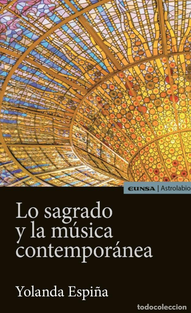 LO SAGRADO Y LA MÚSICA CONTEMPORÁNEA (YOLANDA ESPIÑA) EUNSA 2020 (Libros Nuevos - Bellas Artes, ocio y coleccionismo - Música)
