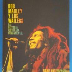 Libros: LIBRO / BOB MARLEY Y LOS WAILERS - LA HISTORIA ILUSTRADA FUNDAMENTAL / RICHIE UNTERBERGER. Lote 215371255