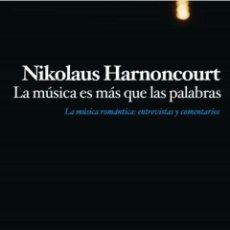 Libros: LA MUSICA ES MAS QUE LAS PALABRAS LA MUSICA ROMANTICA: ENTREVISTAS NIKOLAUS HARNONCOURT. NUEVO. Lote 255468860