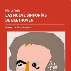Libros: LAS NUEVE SINFONÍAS DE BEETHOVEN. MARTA VELA. Lote 218401212