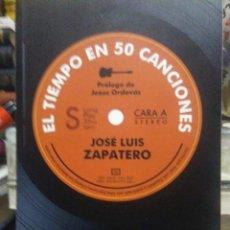 Libros: JOSÉ LUIS ZAPATERO.EL TIEMPO EN 50 CANCIONES .SÍLEX. Lote 220437460
