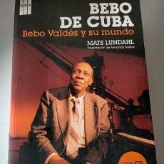 Libros: BEBO DE CUBA - BEBO VALDÉS Y SU MUNDO. Lote 236826055