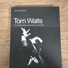 Libros: TOM WAITS - CONVERSACIONES ENTREVISTAS Y OPINIONES. Lote 236829150