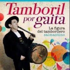Libri: TAMBORIL POR GAITA.. LA FIGURA DEL TAMBORILERO SALMANTINO, JOSÉ RAMÓN CID. CEBRIAN. Lote 245783125