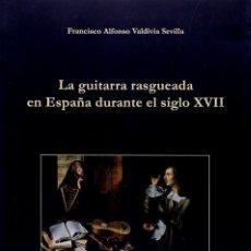 Libros: VALDIVIA, FRANCISCO A. LA GUITARRA RASGUEADA EN ESPAÑA DURANTE EL SIGLO XVII. 2015.. Lote 253468160