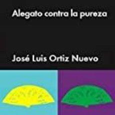 Libros: ALEGATO CONTRA LA PUREZA JOSÉ LUIS ORTIZ NUEVO. Lote 262505660