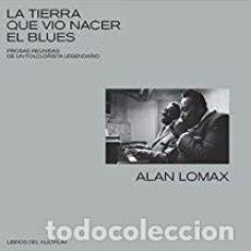 Libri: LA TIERRA QUE VIO NACER EL BLUES ALAN LOMAX. Lote 262506815