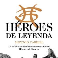 Libros: HEROES DE LEYENDA. LA HISTORIA DE UNA BANDA DE ROCK MÍTICA: HÉROES DEL SILENCIO. CARDIEL, ANTONIO.. Lote 265660724