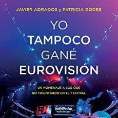 Libros: YO TAMPOCO FUI A EUROVISIÓN JAVIER ADRADOS. Lote 268420734