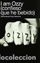 I AM OZZY (CONFIESO QUE HE BEBIDO) (Libros Nuevos - Bellas Artes, ocio y coleccionismo - Música)
